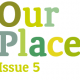 Our Place – Issue 5