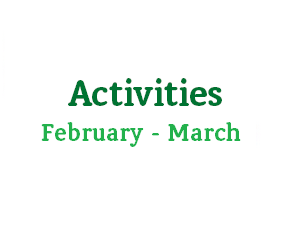 February – March Activities